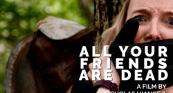 WHAT IF THE TEEN SLASHER FILM GREW UP? THE QUESTION ANSWERED BY 'ALL YOUR FRIENDS ARE DEAD'